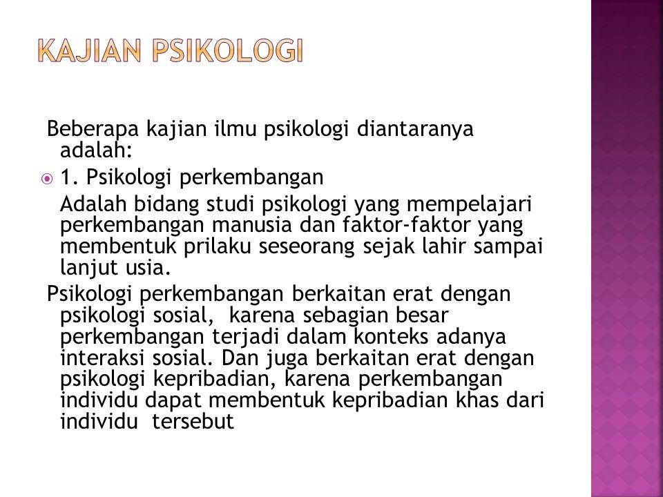 Kajian psikologi Beberapa kajian ilmu psikologi diantaranya adalah: