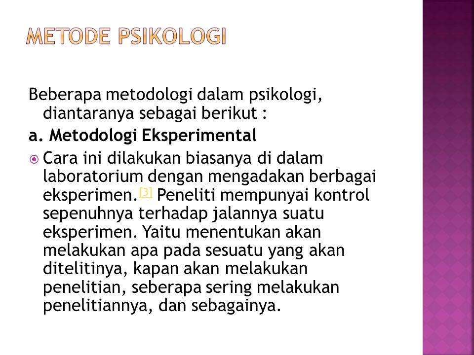 Metode Psikologi Beberapa metodologi dalam psikologi, diantaranya sebagai berikut : a. Metodologi Eksperimental.