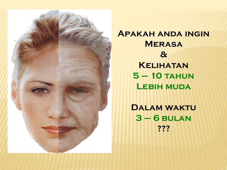 Apakah anda ingin Merasa & Kelihatan 5 – 10 tahun Lebih muda Dalam waktu 3 – 6 bulan