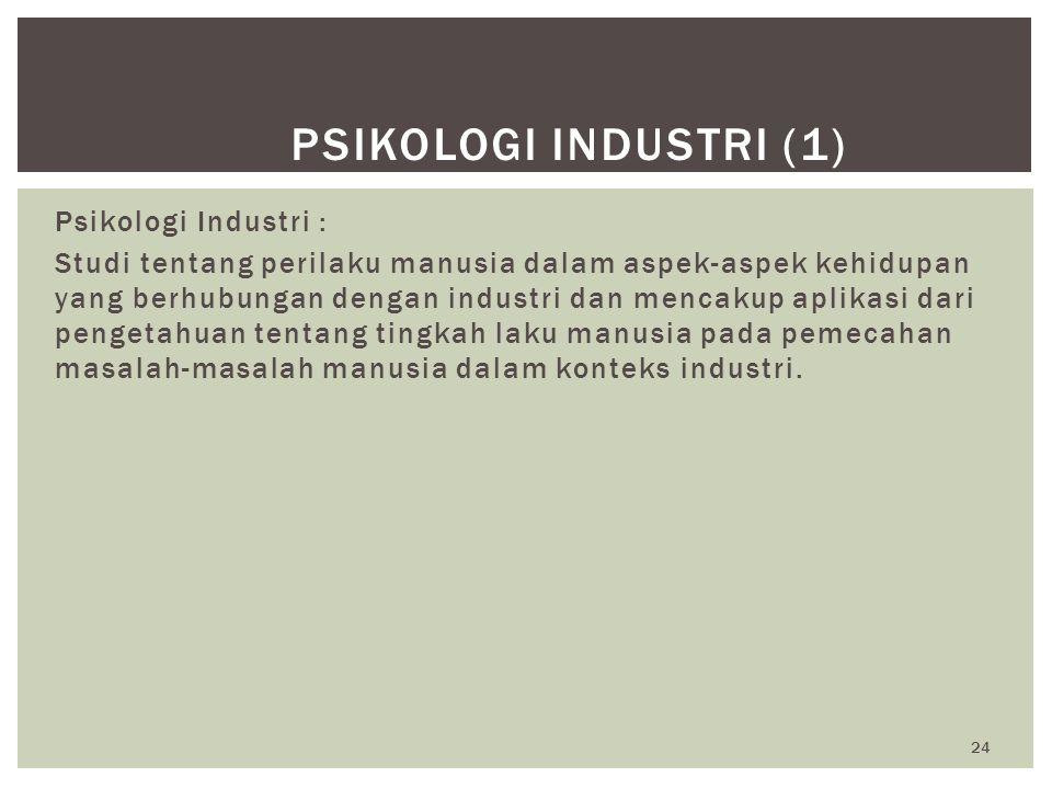 Psikologi Industri (1) Psikologi Industri :