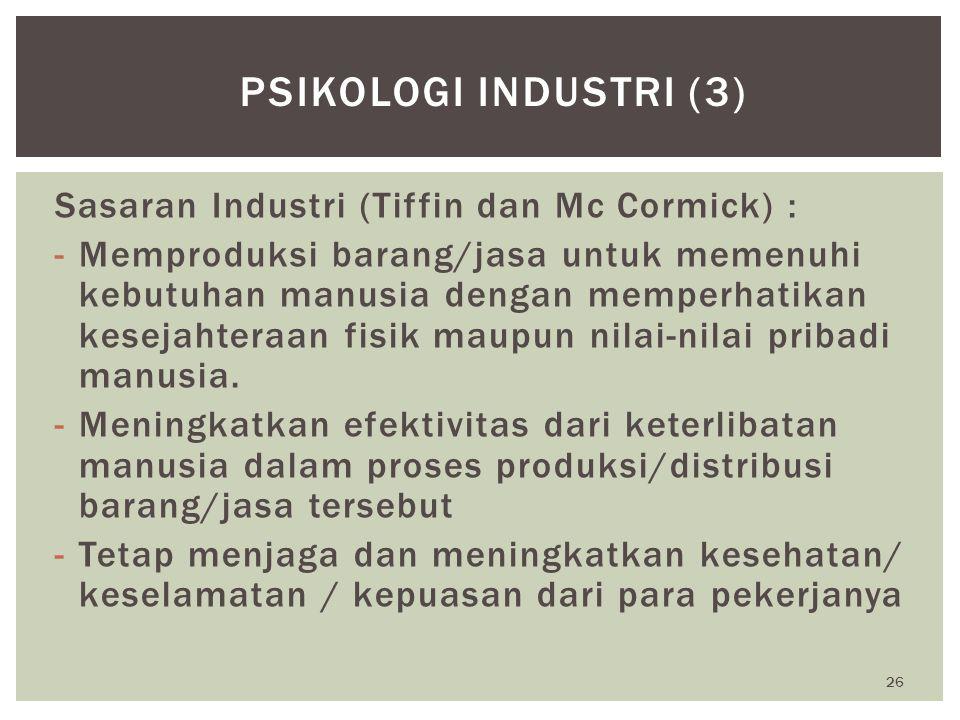 Psikologi Industri (3) Sasaran Industri (Tiffin dan Mc Cormick) :