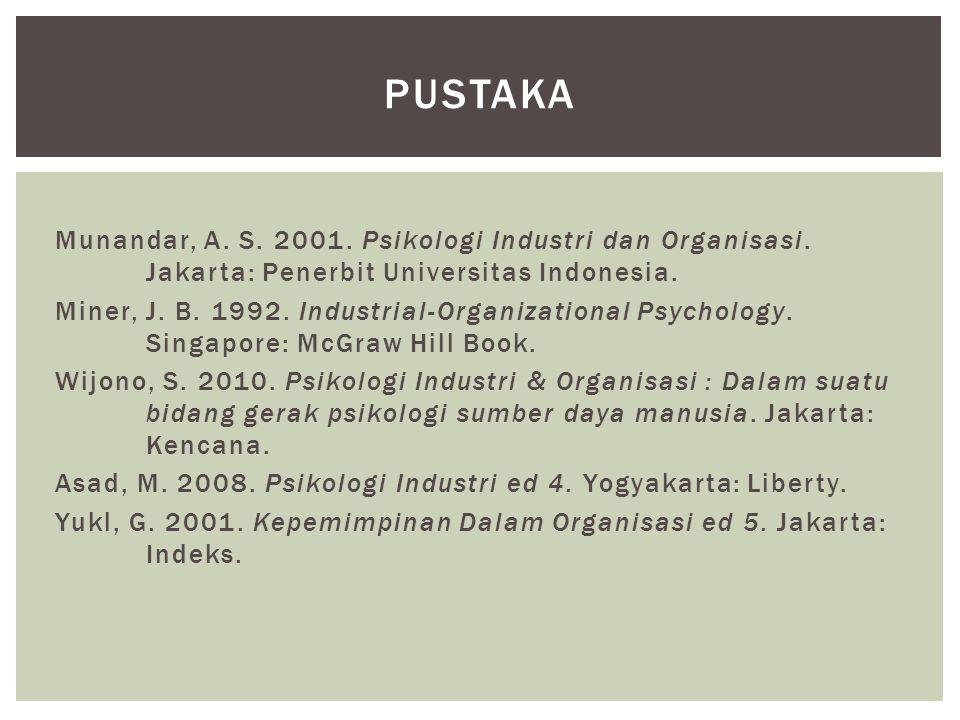 Pustaka Munandar, A. S. 2001. Psikologi Industri dan Organisasi. Jakarta: Penerbit Universitas Indonesia.