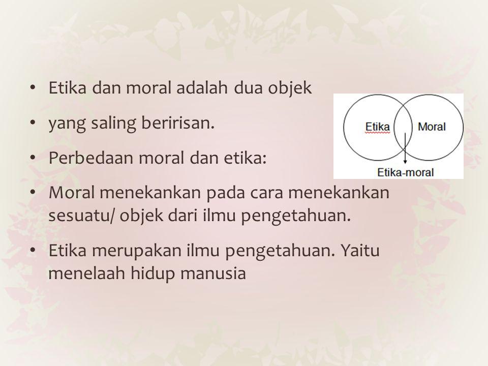 Etika dan moral adalah dua objek