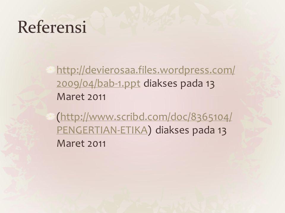 Referensi http://devierosaa.files.wordpress.com/ 2009/04/bab-1.ppt diakses pada 13 Maret 2011.