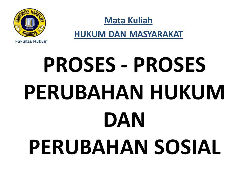 PROSES - PROSES PERUBAHAN HUKUM DAN PERUBAHAN SOSIAL