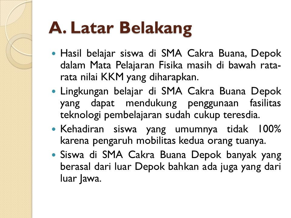 A. Latar Belakang Hasil belajar siswa di SMA Cakra Buana, Depok dalam Mata Pelajaran Fisika masih di bawah rata- rata nilai KKM yang diharapkan.