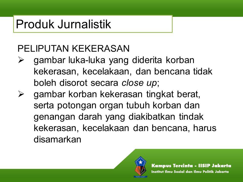 Produk Jurnalistik PELIPUTAN KEKERASAN