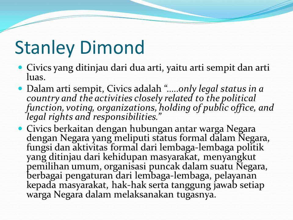 Stanley Dimond Civics yang ditinjau dari dua arti, yaitu arti sempit dan arti luas.
