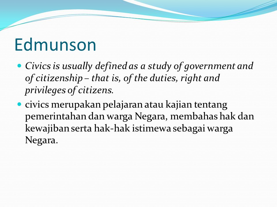 Edmunson Civics is usually defined as a study of government and of citizenship – that is, of the duties, right and privileges of citizens.