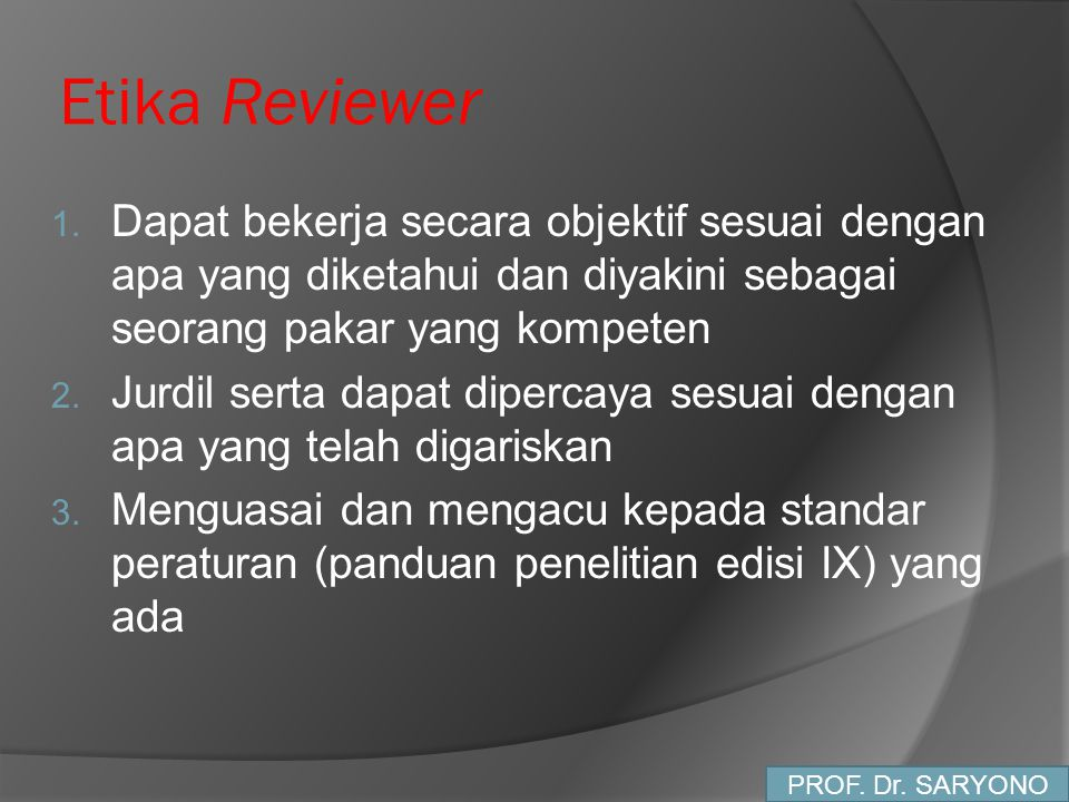Etika Reviewer Dapat bekerja secara objektif sesuai dengan apa yang diketahui dan diyakini sebagai seorang pakar yang kompeten.