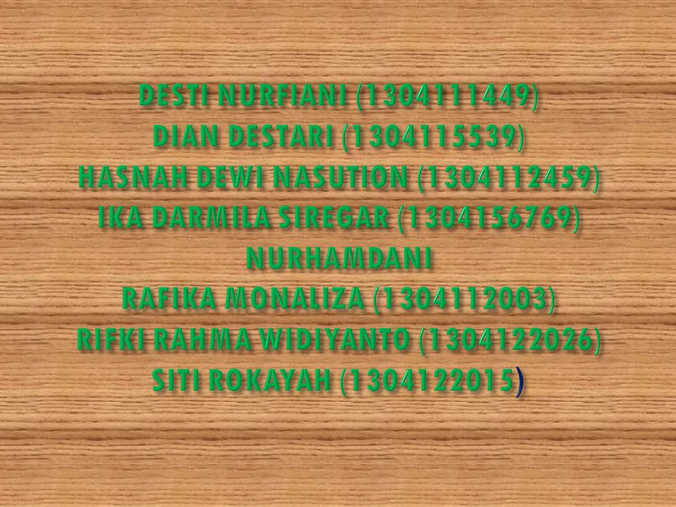 DESTI NURFIANI (1304111449) DIAN DESTARI (1304115539) HASNAH DEWI NASUTION (1304112459) IKA DARMILA SIREGAR (1304156769) NURHAMDANI RAFIKA MONALIZA (1304112003) RIFKI RAHMA WIDIYANTO (1304122026) SITI ROKAYAH (1304122015)