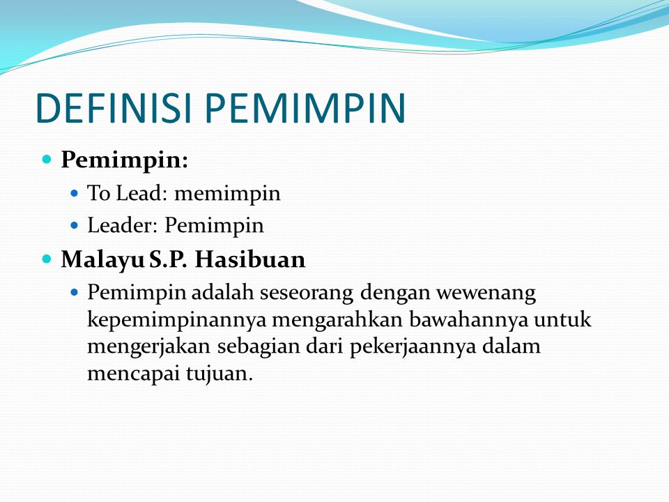 DEFINISI PEMIMPIN Pemimpin: Malayu S.P. Hasibuan To Lead: memimpin