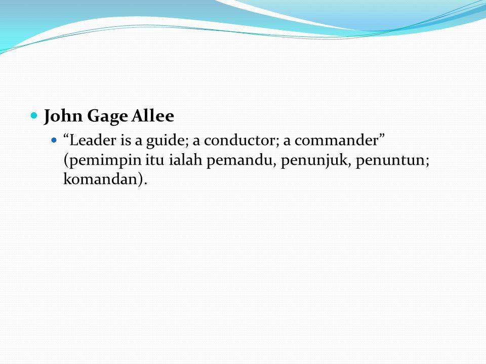 John Gage Allee Leader is a guide; a conductor; a commander (pemimpin itu ialah pemandu, penunjuk, penuntun; komandan).