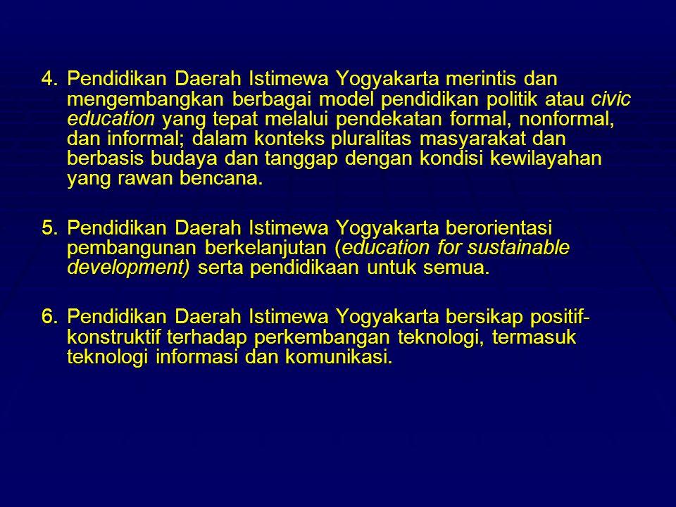 4. Pendidikan Daerah Istimewa Yogyakarta merintis dan mengembangkan berbagai model pendidikan politik atau civic education yang tepat melalui pendekatan formal, nonformal, dan informal; dalam konteks pluralitas masyarakat dan berbasis budaya dan tanggap dengan kondisi kewilayahan yang rawan bencana.