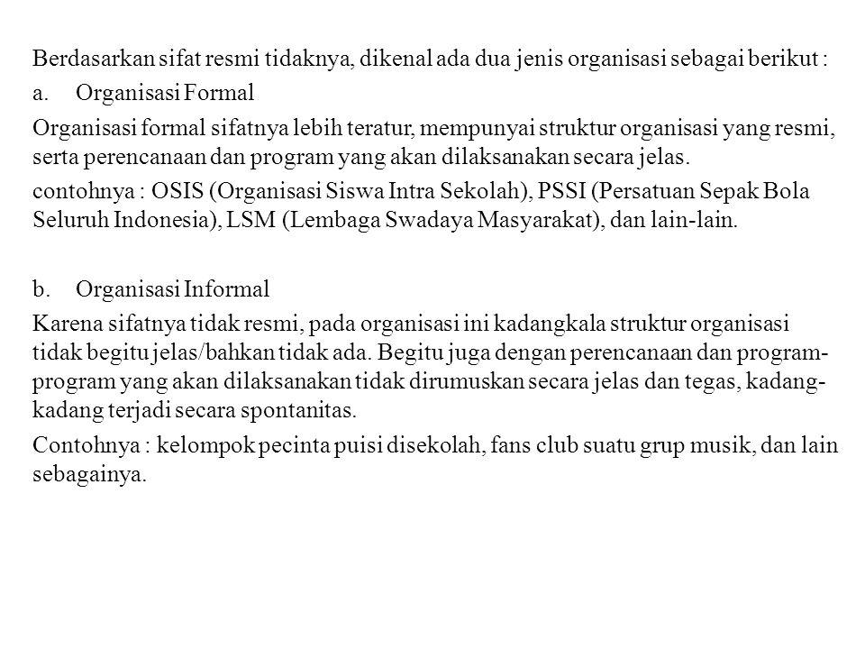 Berdasarkan sifat resmi tidaknya, dikenal ada dua jenis organisasi sebagai berikut :