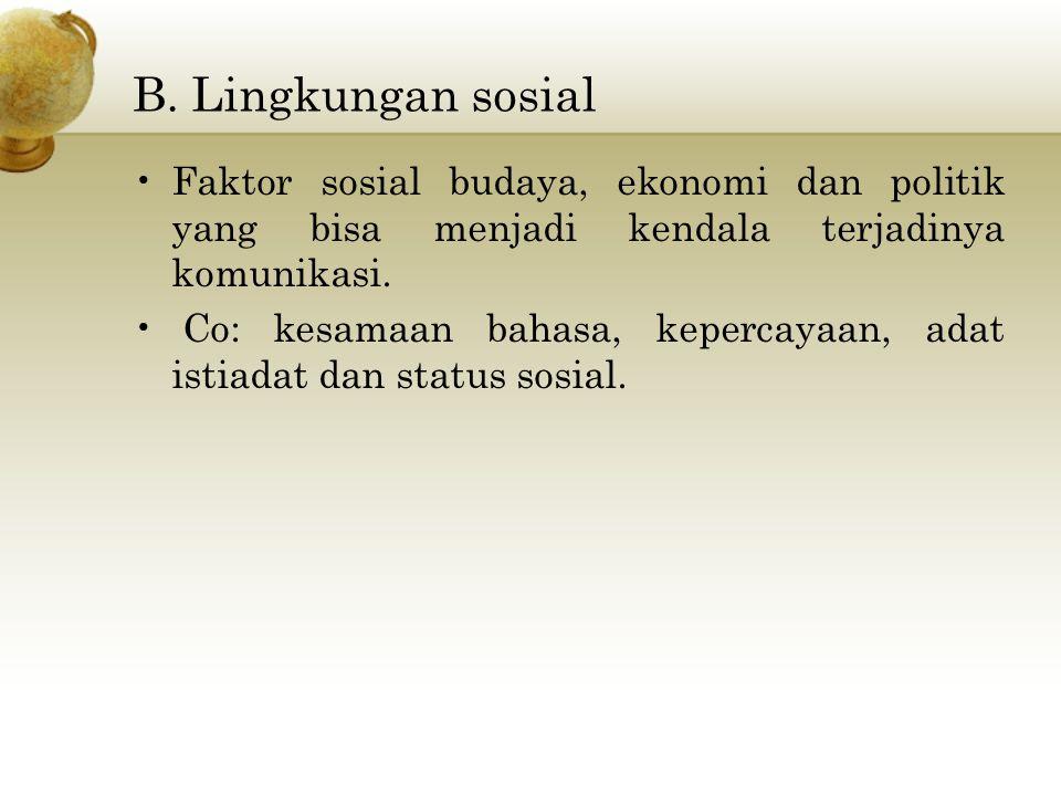 B. Lingkungan sosial Faktor sosial budaya, ekonomi dan politik yang bisa menjadi kendala terjadinya komunikasi.