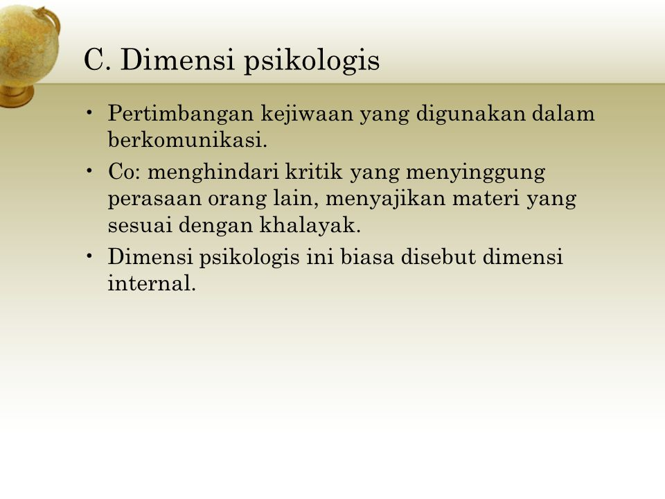 C. Dimensi psikologis Pertimbangan kejiwaan yang digunakan dalam berkomunikasi.