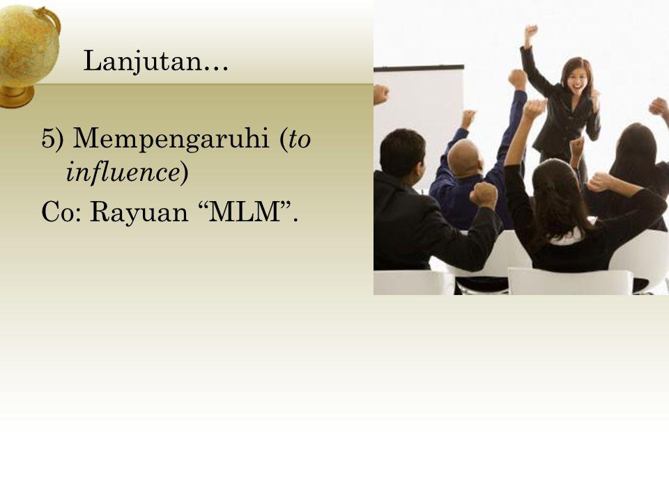 Lanjutan… 5) Mempengaruhi (to influence) Co: Rayuan MLM .