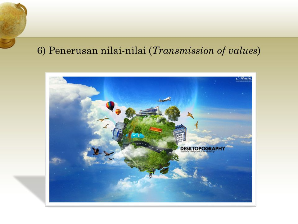 6) Penerusan nilai-nilai (Transmission of values)