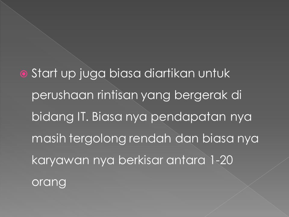 Start up juga biasa diartikan untuk perushaan rintisan yang bergerak di bidang IT.
