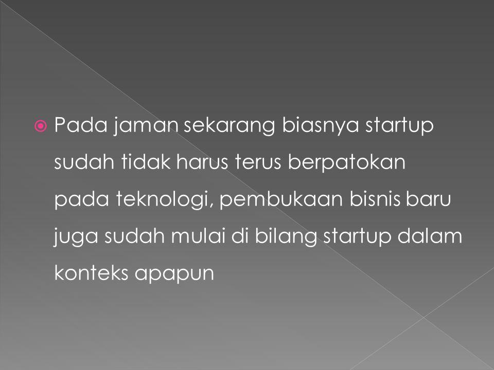 Pada jaman sekarang biasnya startup sudah tidak harus terus berpatokan pada teknologi, pembukaan bisnis baru juga sudah mulai di bilang startup dalam konteks apapun