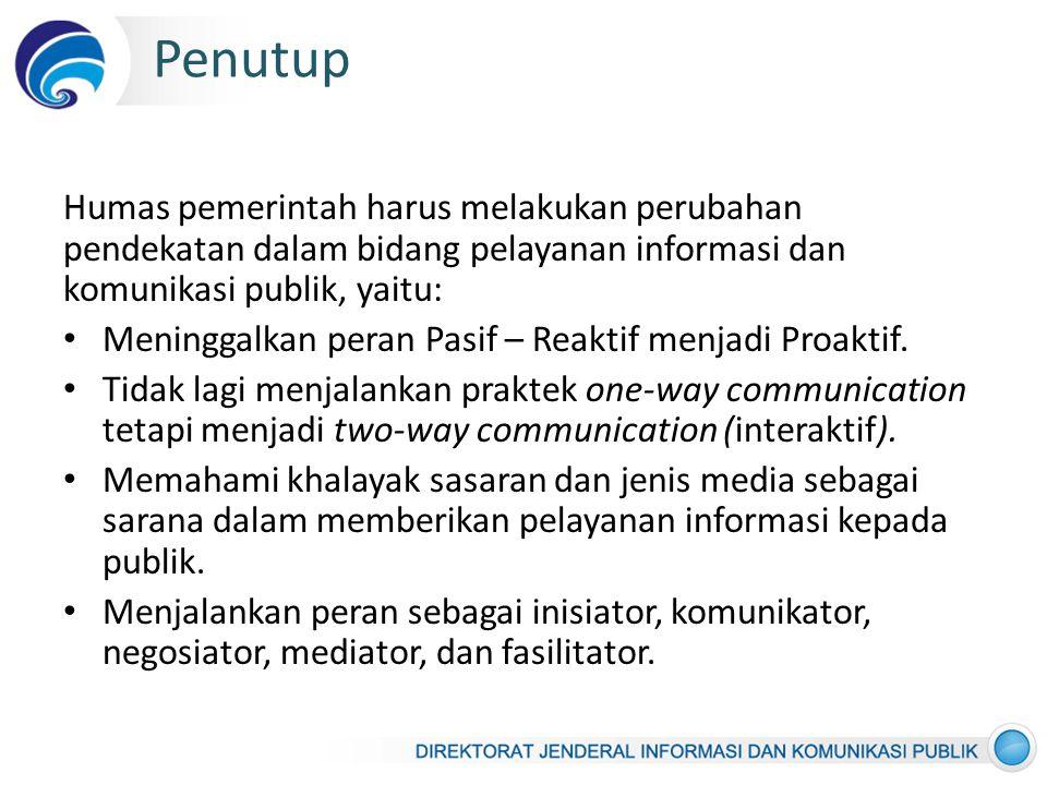 Penutup Humas pemerintah harus melakukan perubahan pendekatan dalam bidang pelayanan informasi dan komunikasi publik, yaitu: