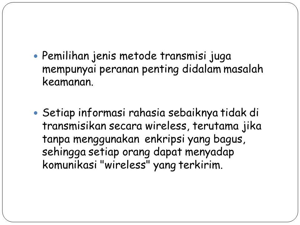 Pemilihan jenis metode transmisi juga mempunyai peranan penting didalam masalah keamanan.