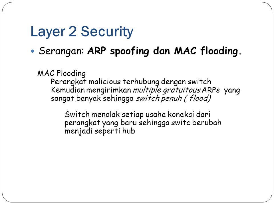Layer 2 Security Serangan: ARP spoofing dan MAC flooding. MAC Flooding