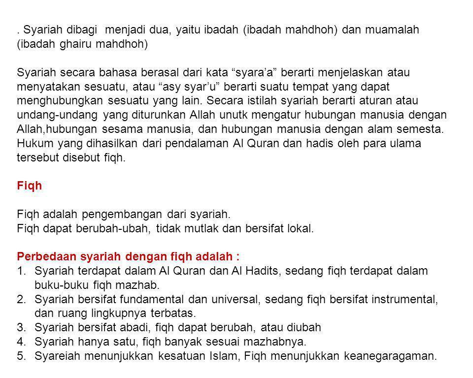 . Syariah dibagi menjadi dua, yaitu ibadah (ibadah mahdhoh) dan muamalah (ibadah ghairu mahdhoh)