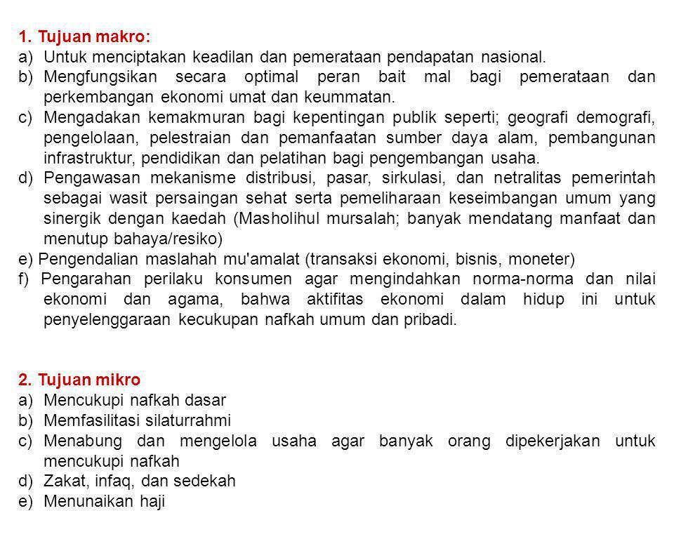 1. Tujuan makro: Untuk menciptakan keadilan dan pemerataan pendapatan nasional.