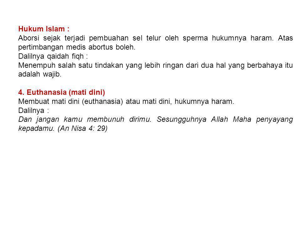 Hukum Islam : Aborsi sejak terjadi pembuahan sel telur oleh sperma hukumnya haram. Atas pertimbangan medis abortus boleh.
