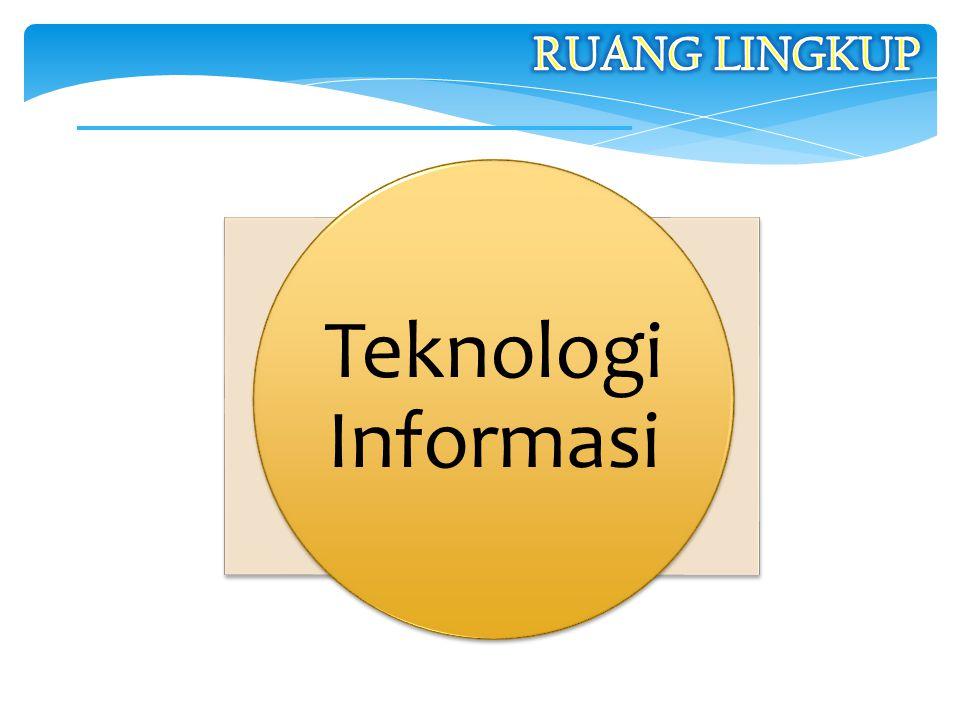 RUANG LINGKUP Teknologi Informasi