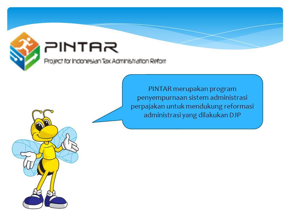 PINTAR merupakan program penyempurnaan sistem administrasi perpajakan untuk mendukung reformasi administrasi yang dilakukan DJP
