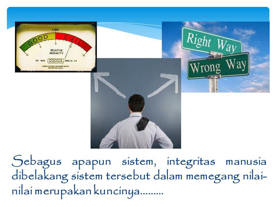 Sebagus apapun sistem, integritas manusia dibelakang sistem tersebut dalam memegang nilai-nilai merupakan kuncinya………