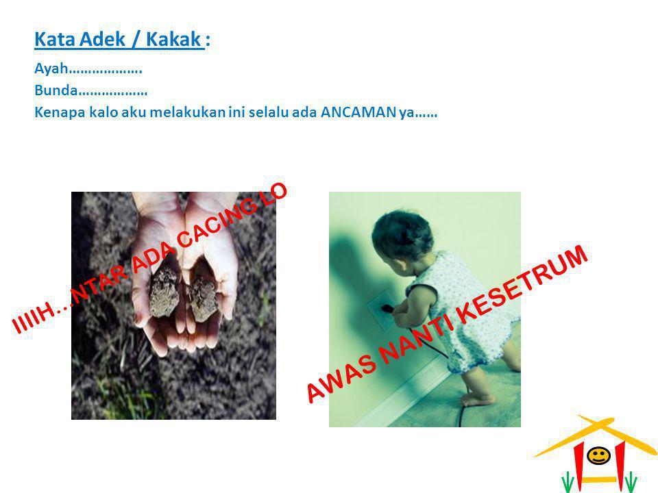 AWAS NANTI KESETRUM Kata Adek / Kakak : IIIIH…NTAR ADA CACING LO