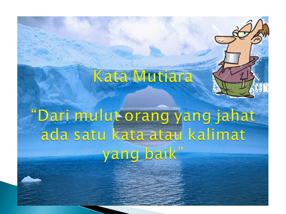 Kata Mutiara Dari mulut orang yang jahat ada satu kata atau kalimat yang baik