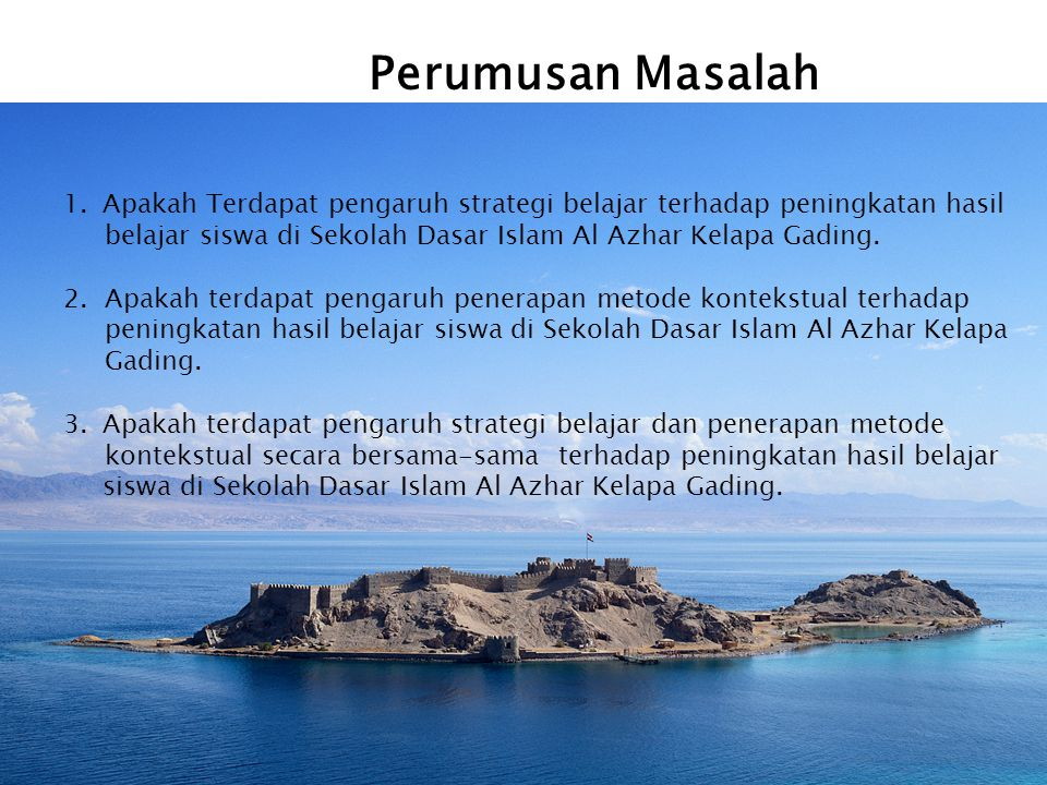 Perumusan Masalah Apakah Terdapat pengaruh strategi belajar terhadap peningkatan hasil. belajar siswa di Sekolah Dasar Islam Al Azhar Kelapa Gading.