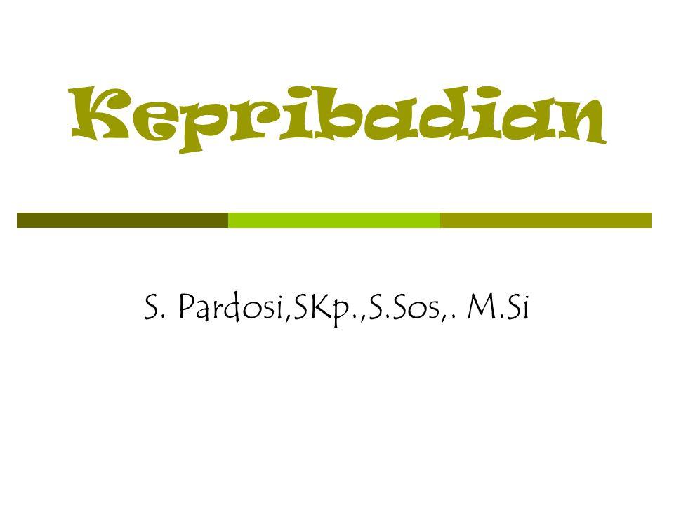 Kepribadian S. Pardosi,SKp.,S.Sos,. M.Si