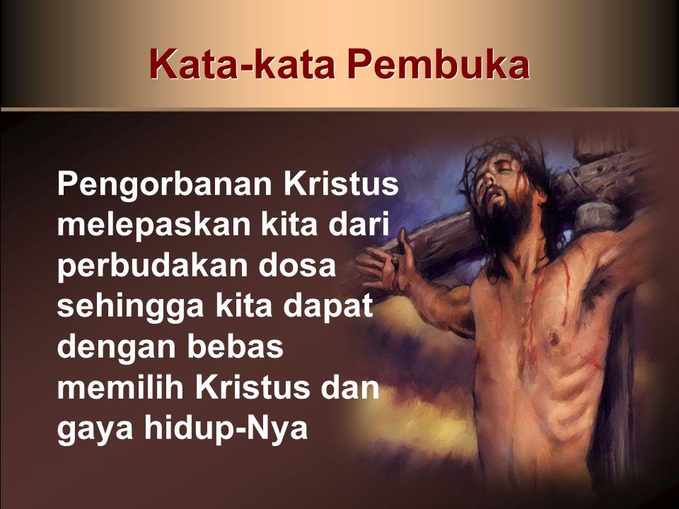 Kata-kata Pembuka Pengorbanan Kristus melepaskan kita dari perbudakan dosa sehingga kita dapat dengan bebas memilih Kristus dan gaya hidup-Nya.