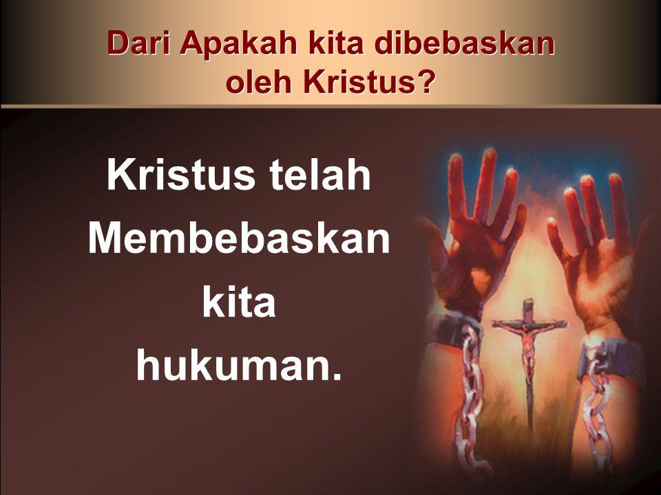Dari Apakah kita dibebaskan oleh Kristus