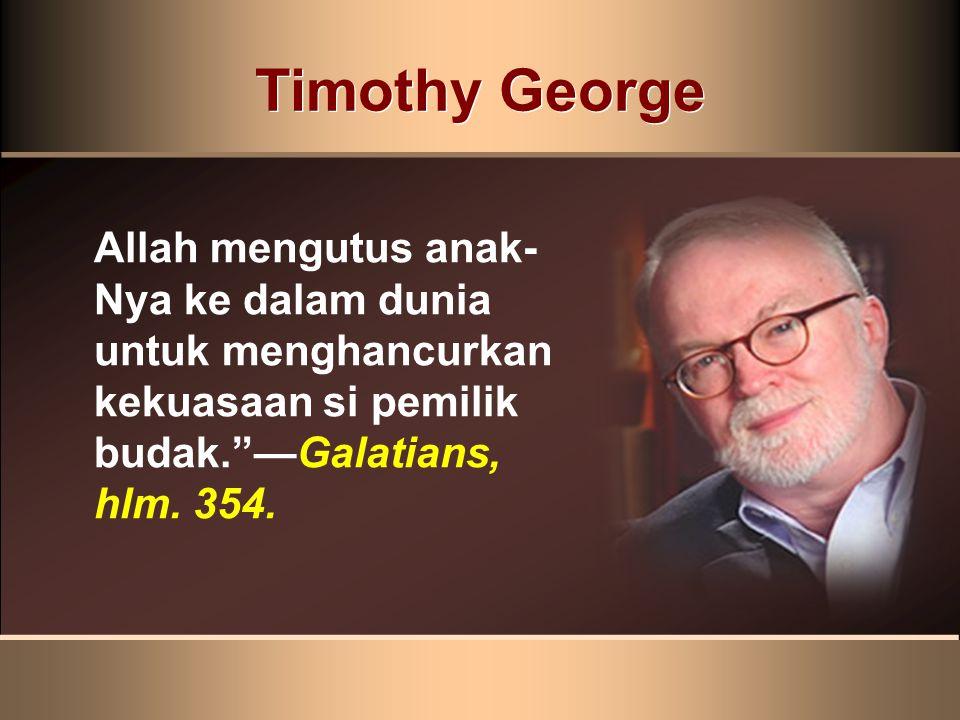 Timothy George Allah mengutus anak-Nya ke dalam dunia untuk menghancurkan kekuasaan si pemilik budak. —Galatians, hlm.