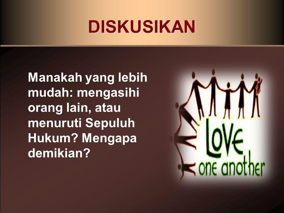 DISKUSIKAN Manakah yang lebih mudah: mengasihi orang lain, atau menuruti Sepuluh Hukum.