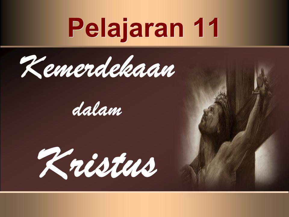 Pelajaran 11 Kemerdekaan dalam Kristus