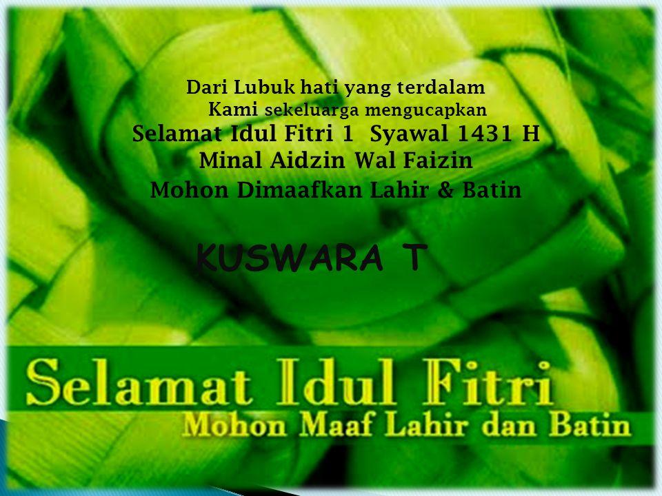 KUSWARA T Selamat Idul Fitri 1 Syawal 1431 H Minal Aidzin Wal Faizin