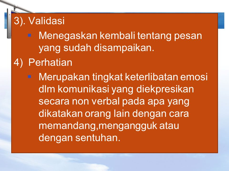 3). Validasi Menegaskan kembali tentang pesan yang sudah disampaikan. 4) Perhatian.