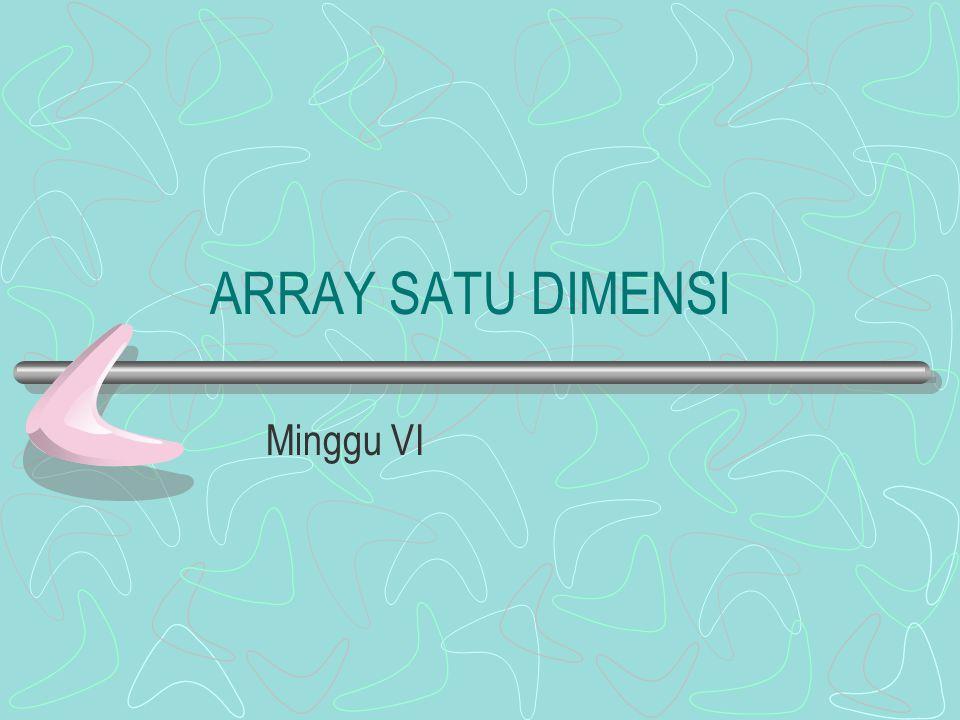 ARRAY SATU DIMENSI Minggu VI