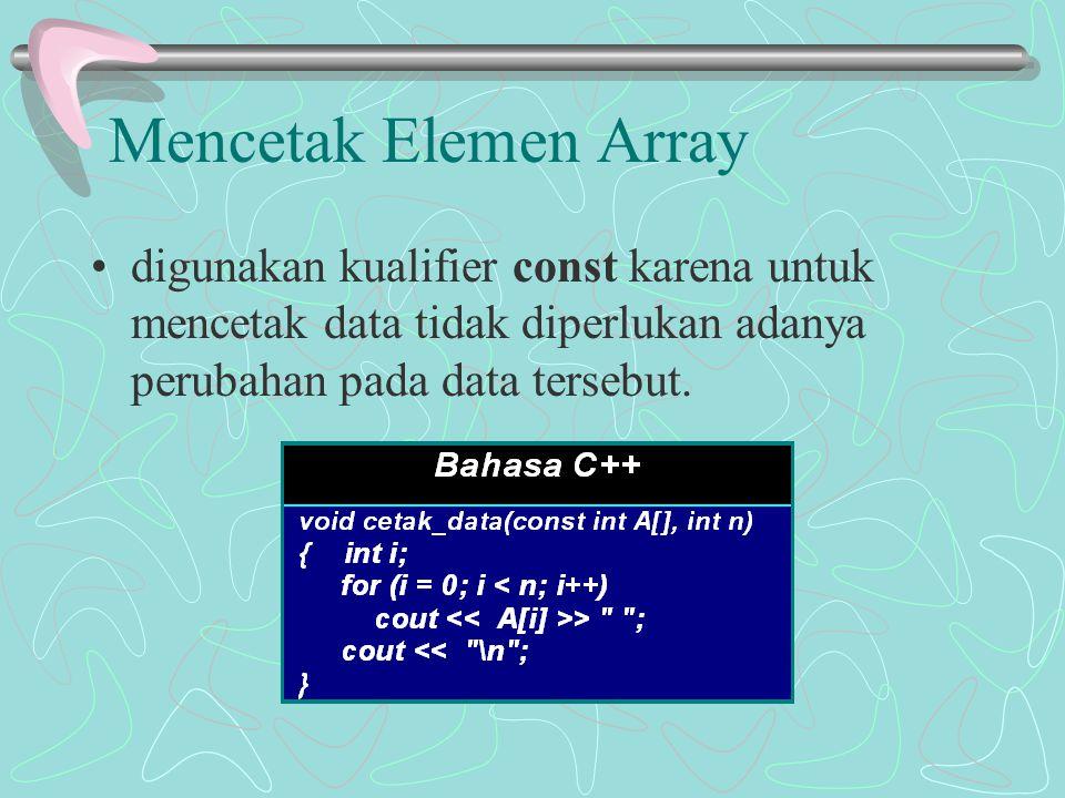Mencetak Elemen Array digunakan kualifier const karena untuk mencetak data tidak diperlukan adanya perubahan pada data tersebut.