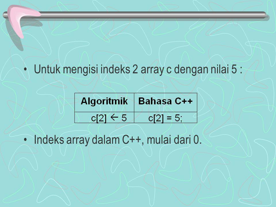 Untuk mengisi indeks 2 array c dengan nilai 5 :