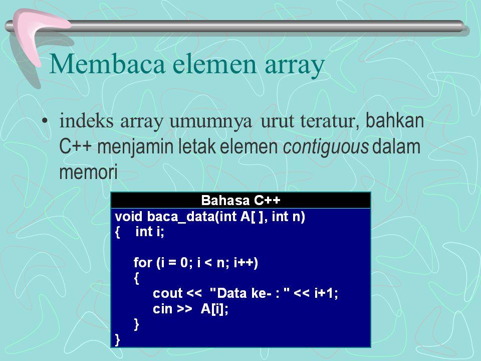 Membaca elemen array indeks array umumnya urut teratur, bahkan C++ menjamin letak elemen contiguous dalam memori.