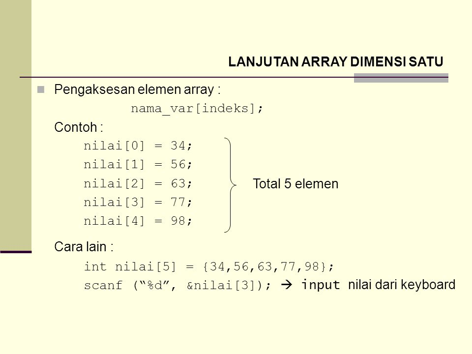 Cara lain : LANJUTAN ARRAY DIMENSI SATU Pengaksesan elemen array :